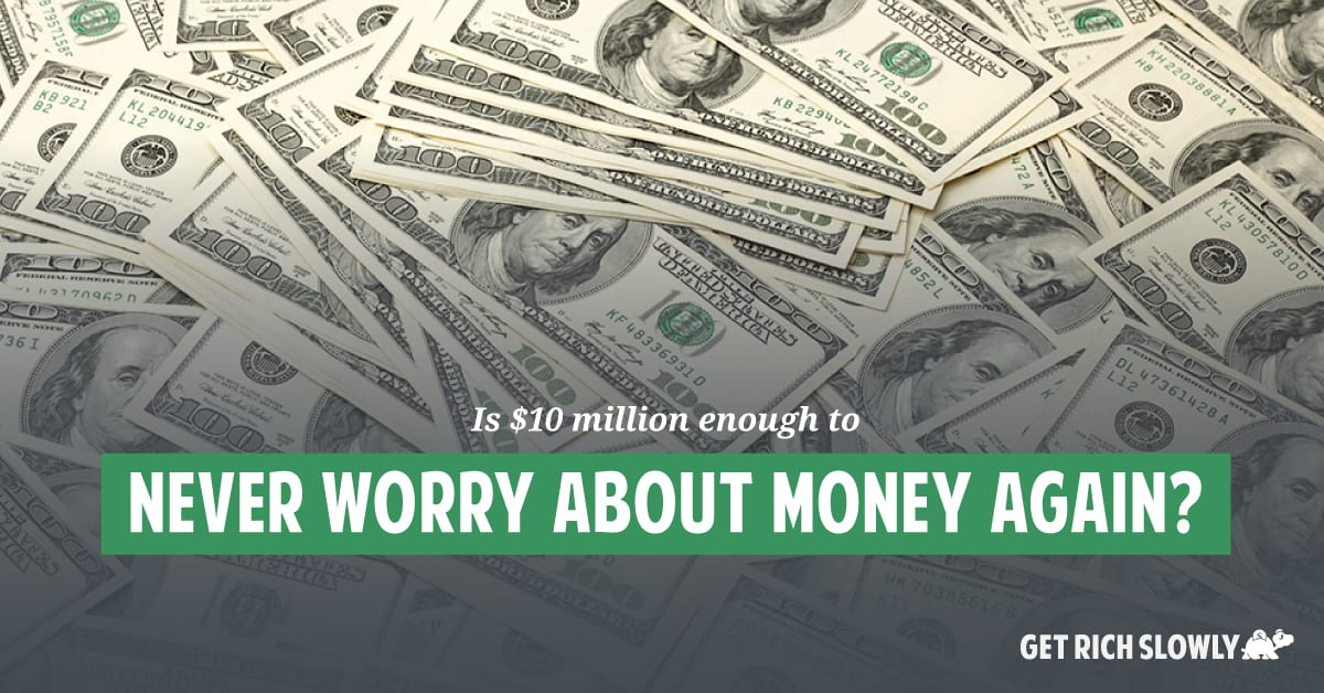 Is $10 million enough to never worry about money again?