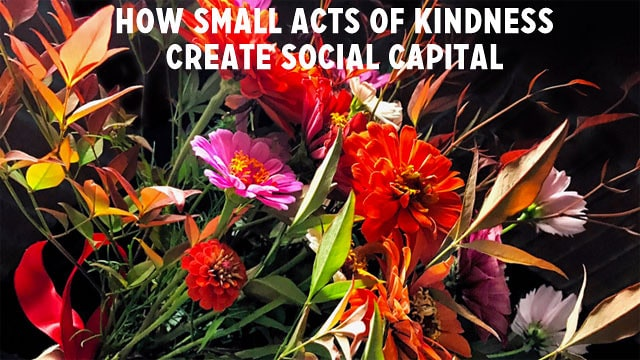 How Small Acts of Kindness Create Social Capital