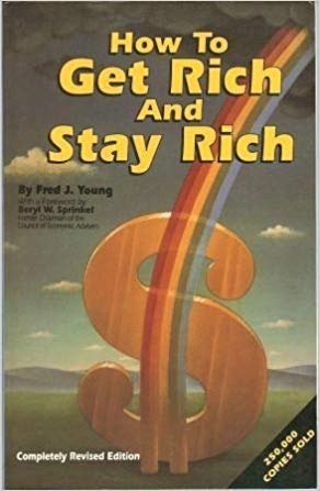 How to Get Rich and Stay Rich by Fred J. Young