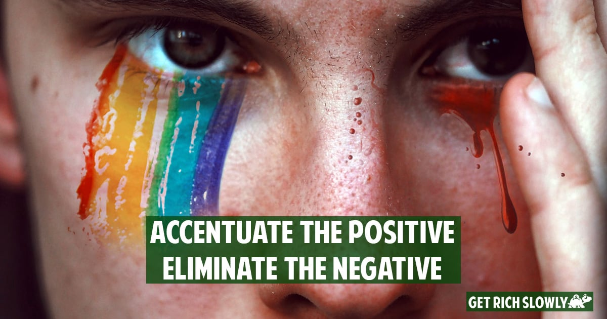 Accentuate the positive, eliminate the negative
