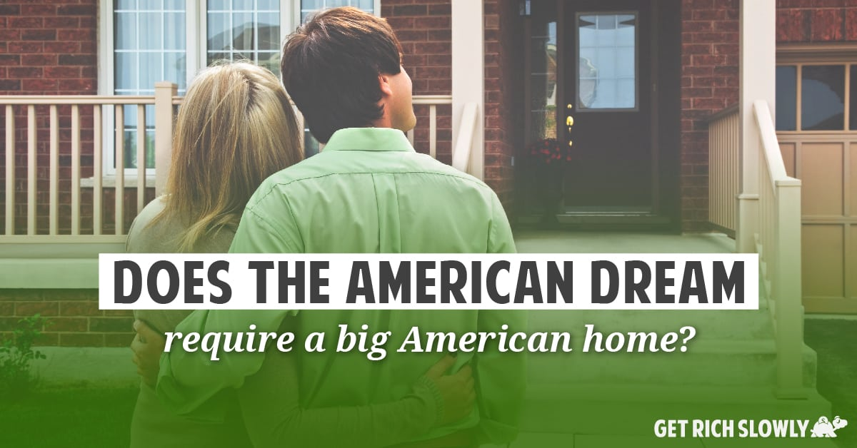 Does the American dream require a big American home?