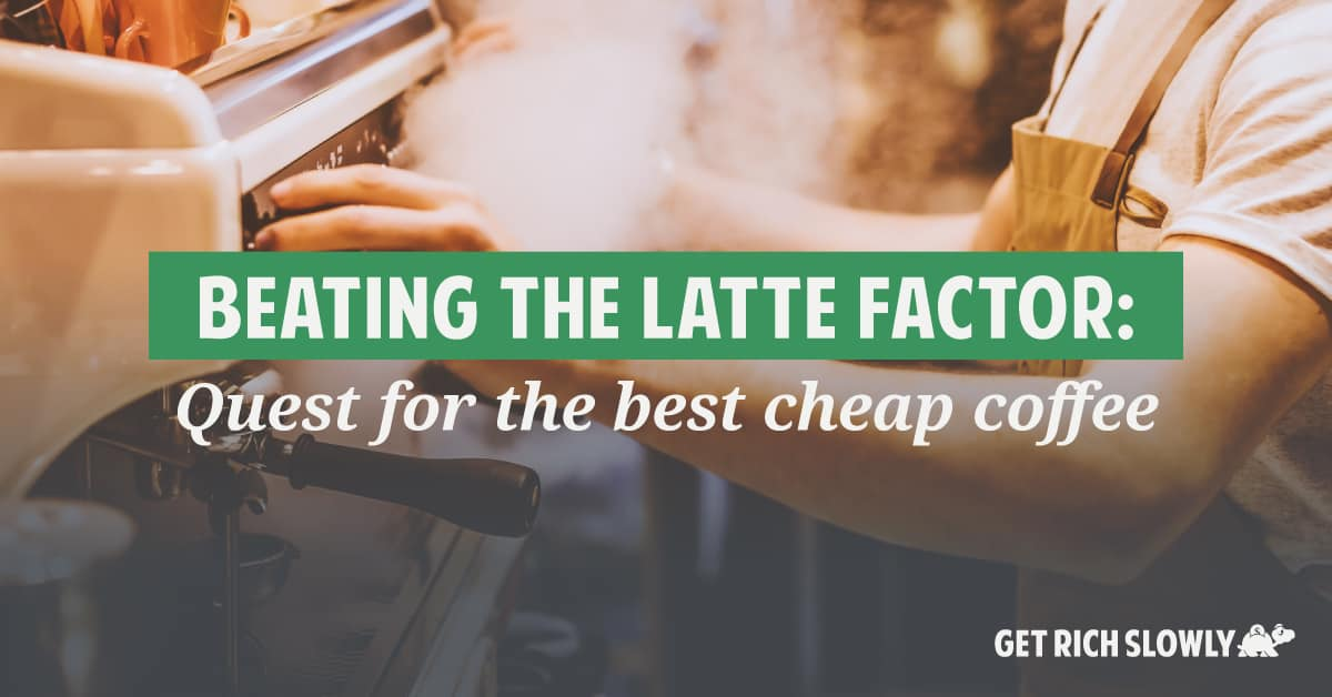 Beating the latte factor: One money nerd's quest for the best cheap coffee