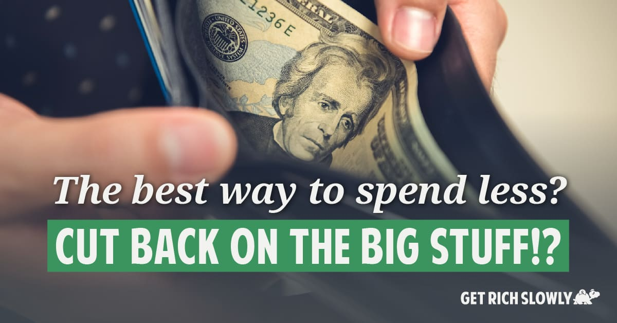 The best way to spend less? Cut back on the big stuff!