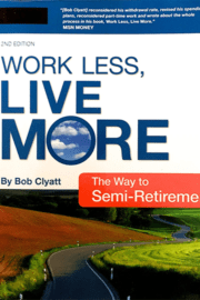 Bob Clyatt – Work Less, Live More. The Way to Semi-Retirement