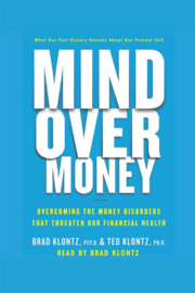 Brad Klontz, Ted Klontz – Mind over Money: Overcoming the Money Disorders That Threaten Our Financial Health