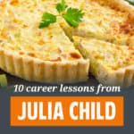 Her passion and dogged persistence made her a great chef, as well as a household name. Here are the top 10 career lessons you can learn from Julia Child: