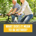 It's surprisingly difficult to come up with a definition of retirement. It means different things to different people. Let's look at some of these.