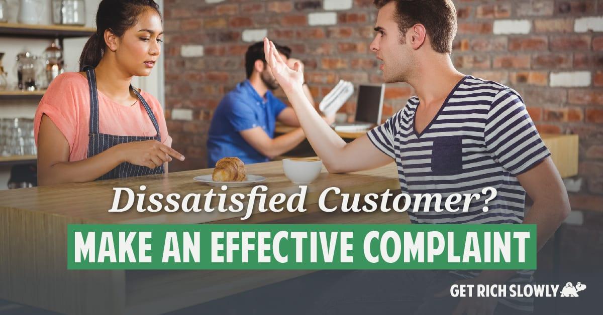 Dissatisfied customer? Make an effective complaint