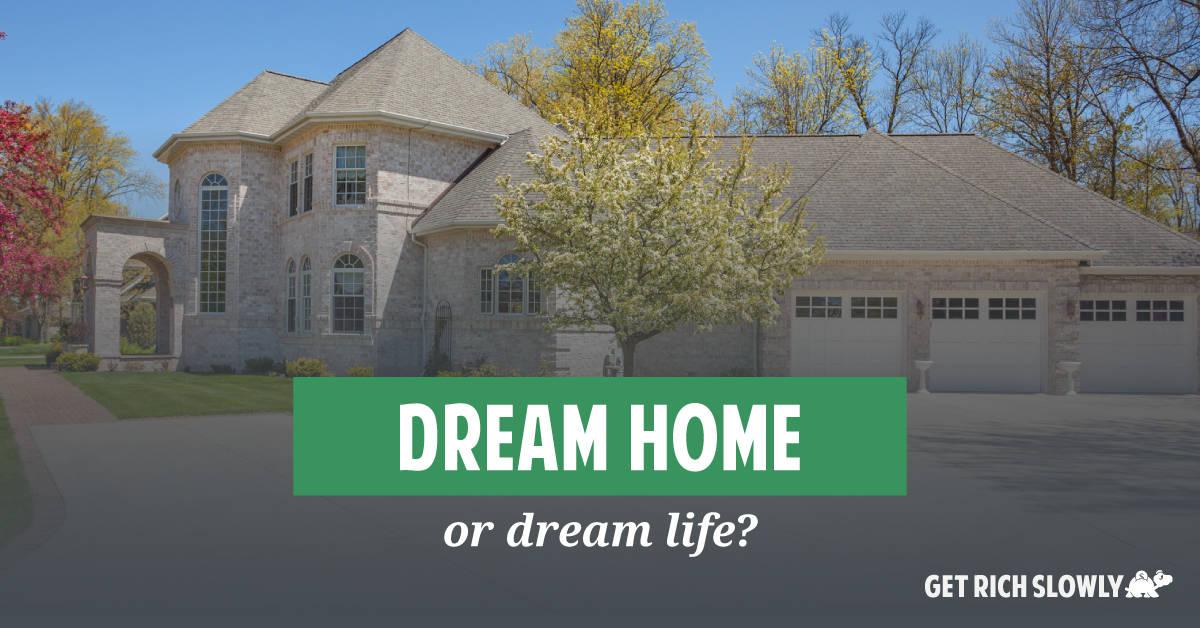 Dream home or dream life?