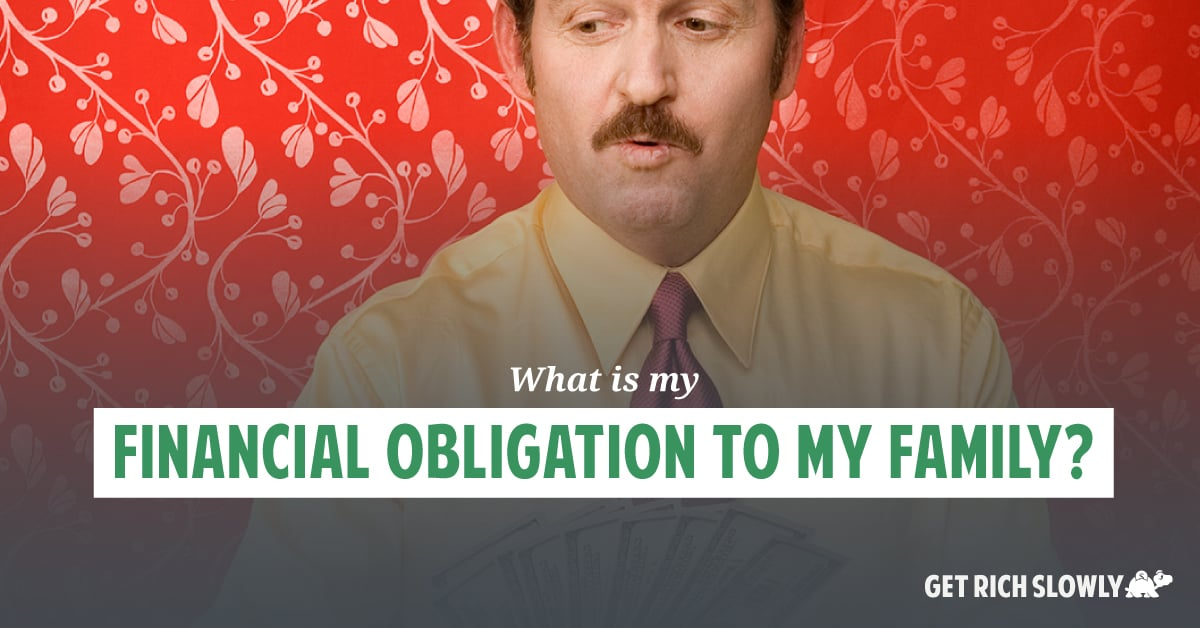 What is my financial obligation to my family?