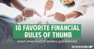 Financial rules of thumb provide helpful shortcuts for making quick calculations and decisions. Here are 18 of the must useful financial rules of thumb I've found during twelve years of reading and writing about money.