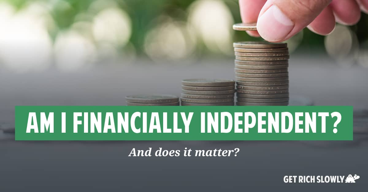 Am I financially independent? (And does it matter?)