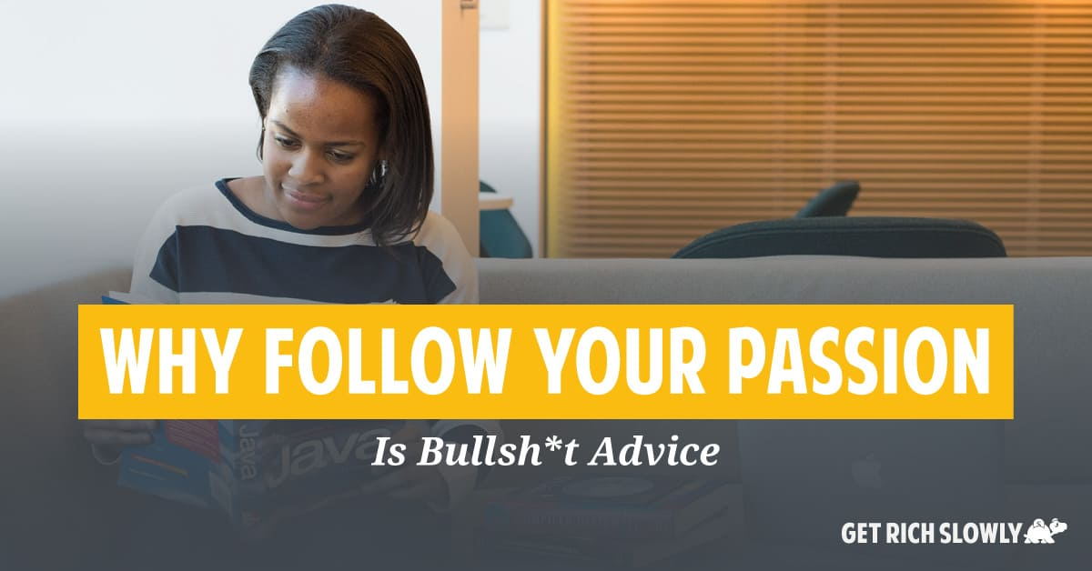 "Why ""follow your passion"" is bad advice"