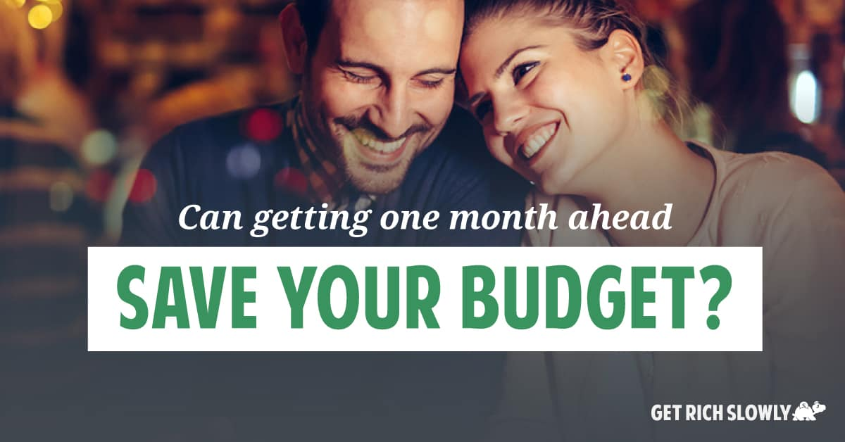 Can getting one month ahead save your budget?