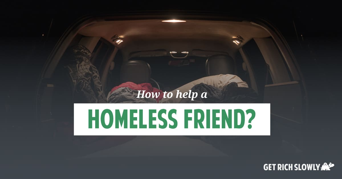 How to help a homeless friend?