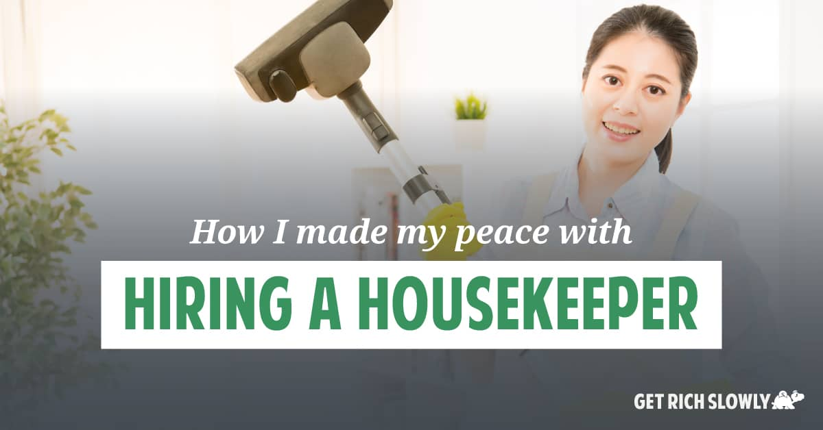 How I made my peace with hiring a housekeeper