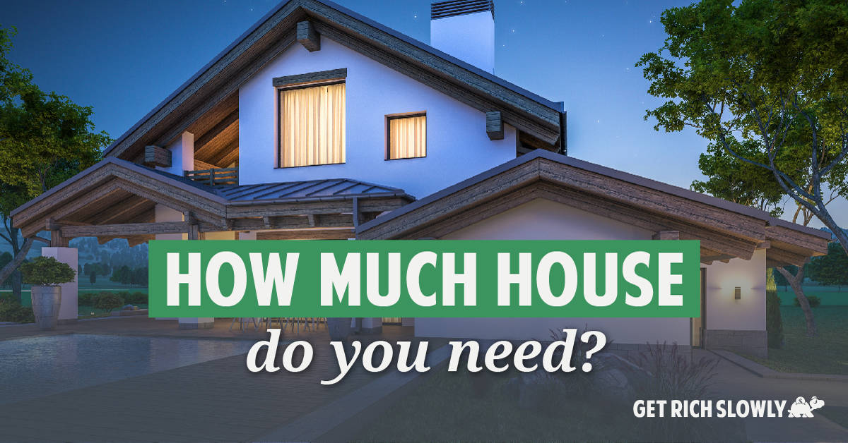 How much house do you need?