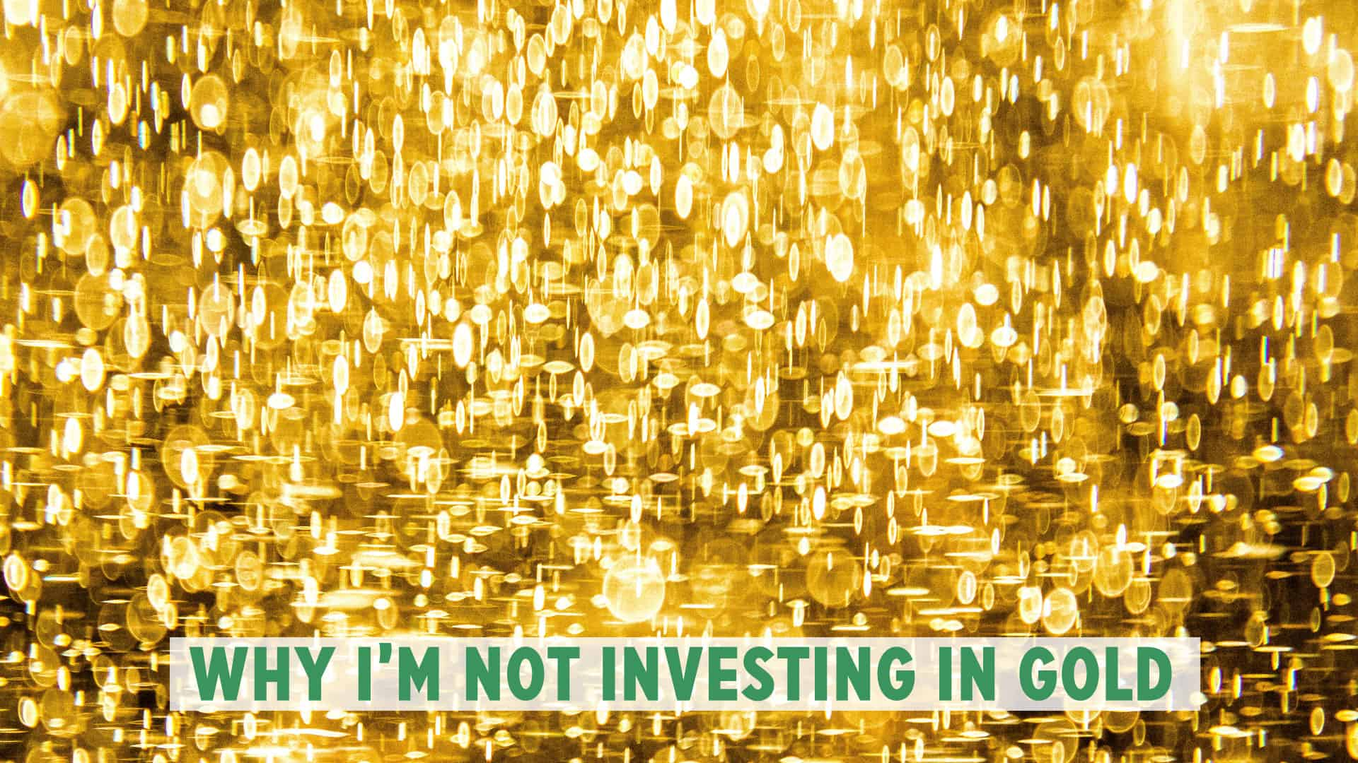 All that glitters: Why I'm not investing in gold