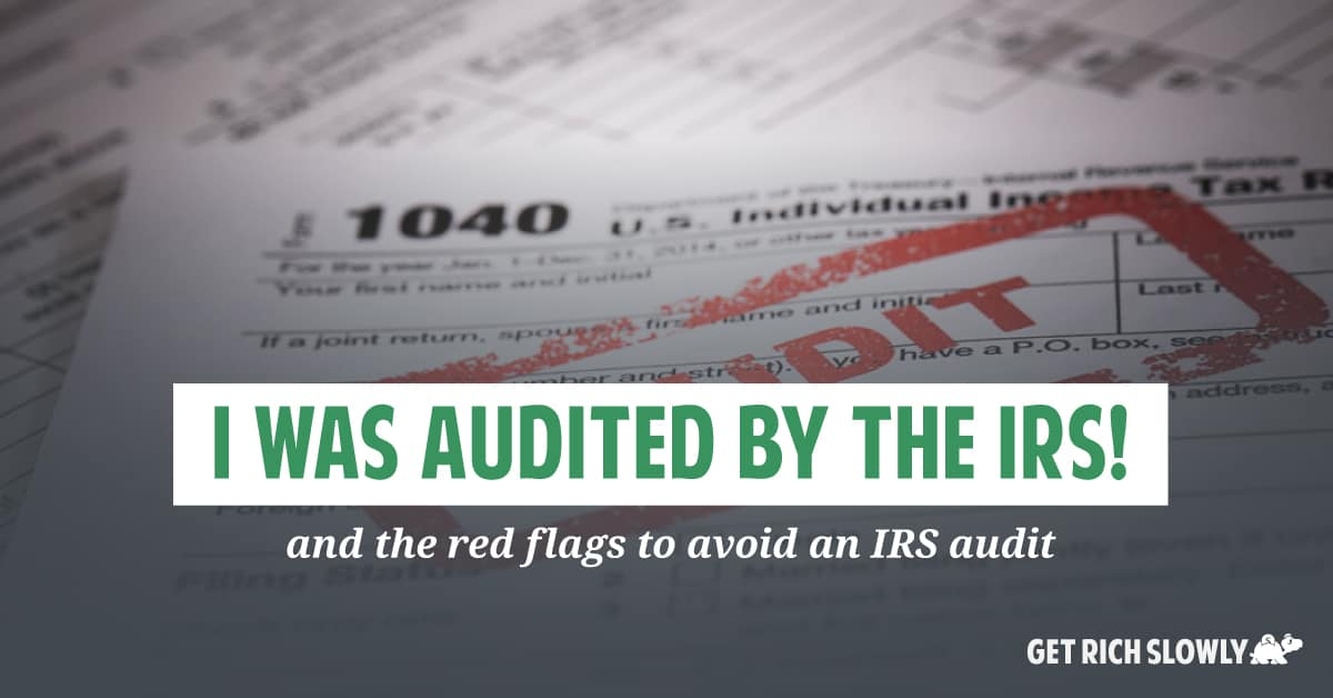 I was audited by the IRS! (and the red flags to avoid an IRS audit)