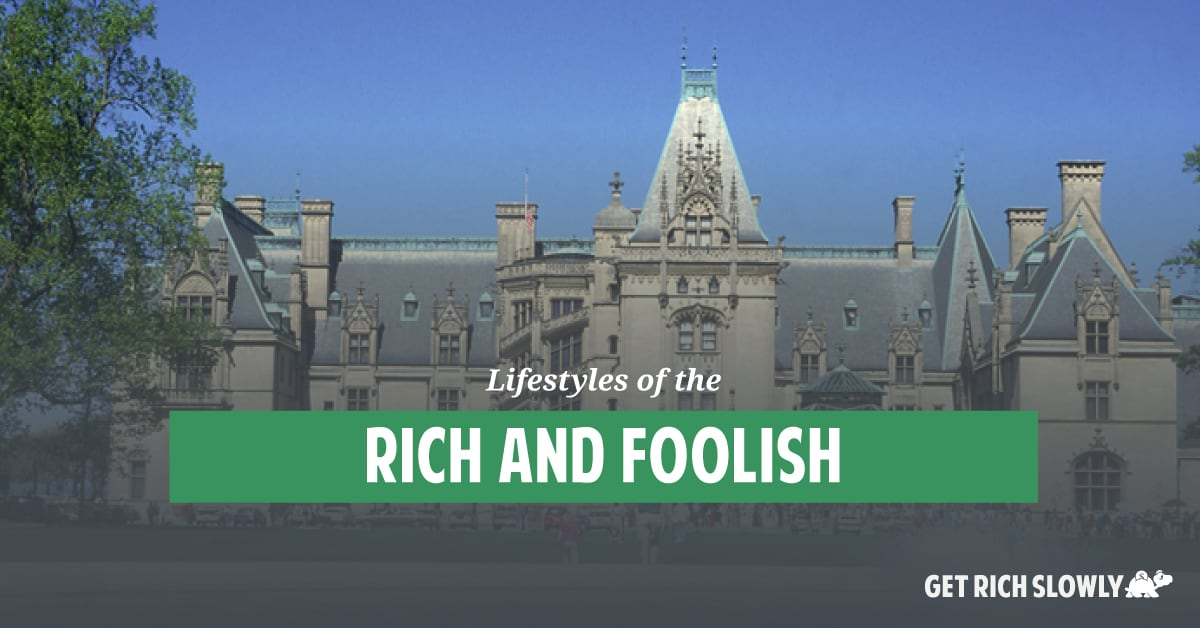 Lifestyles of the rich and foolish
