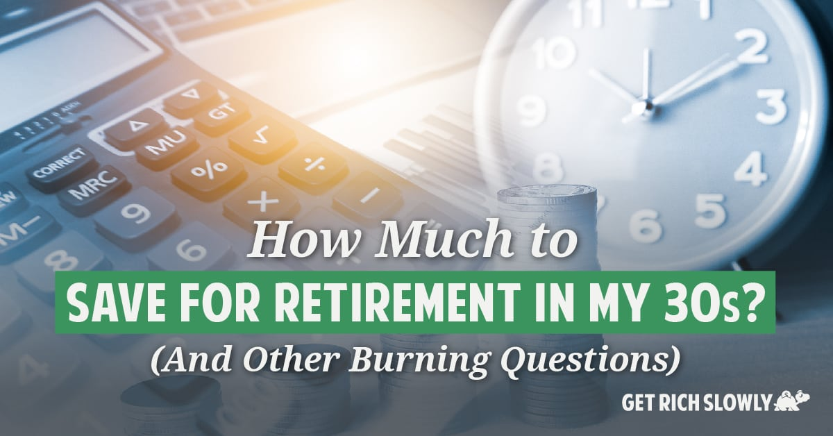 How much to save for retirement in my 30s? (and other burning questions)