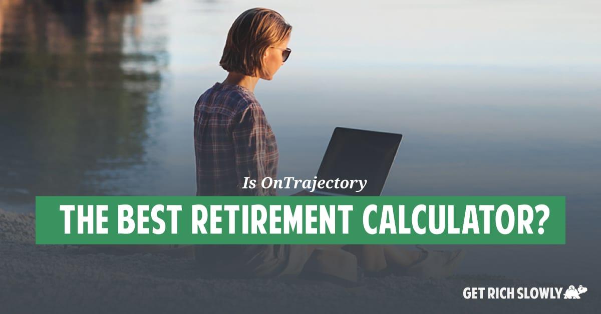 Is OnTrajectory the best retirement calculator?