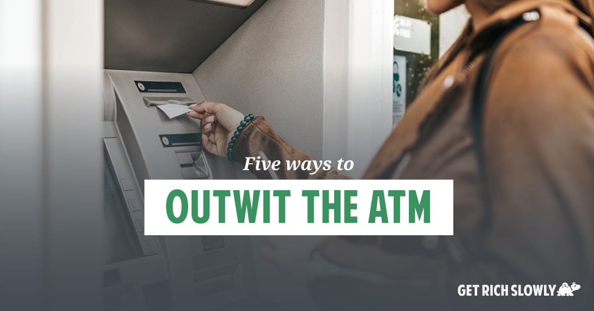 Five ways to outwit the ATM