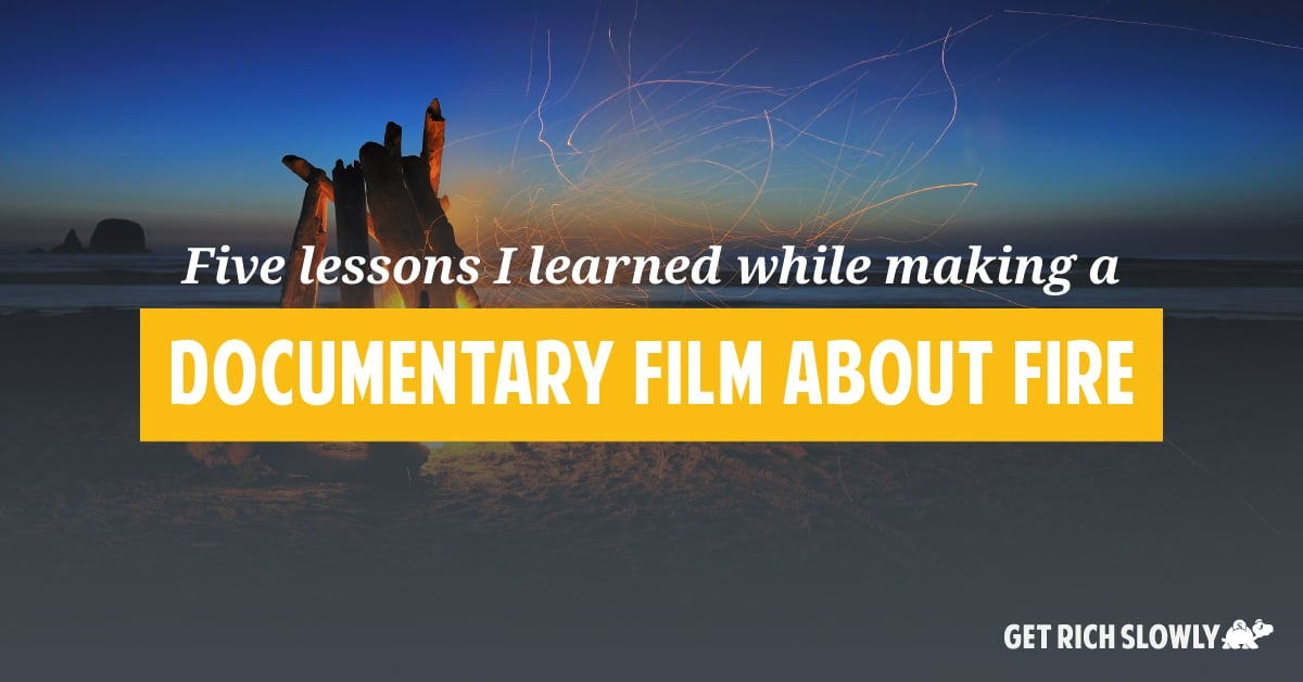 Five lessons I learned while making a documentary film about FIRE