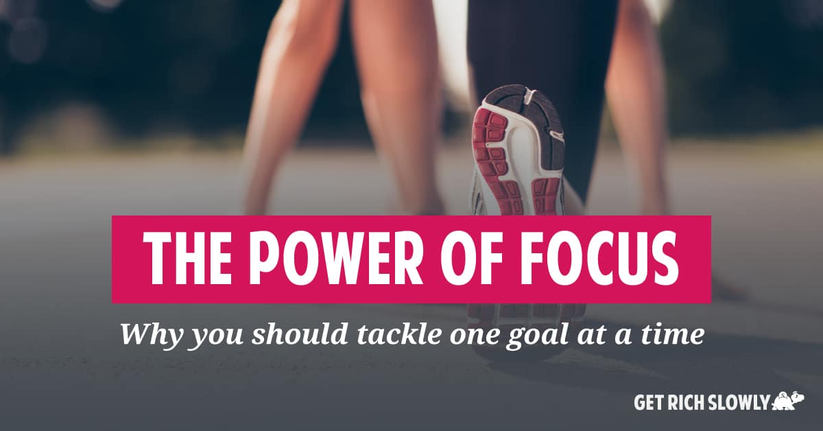 The power of focus: Why you should tackle one goal at a time