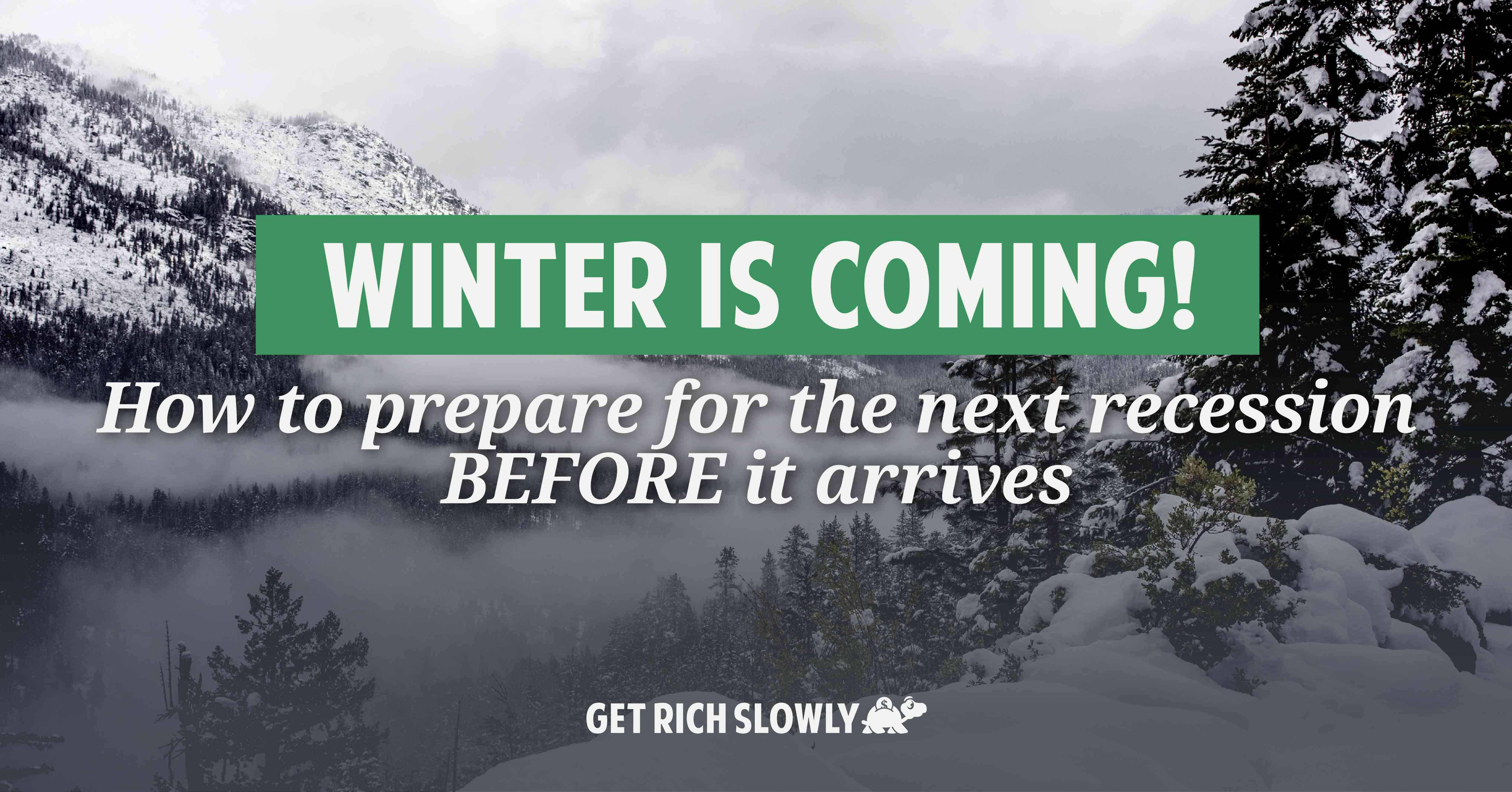 Winter is coming! How to prepare for the next recession BEFORE it arrives