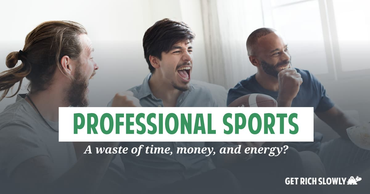 Professional sports: A waste of time, money, and energy?