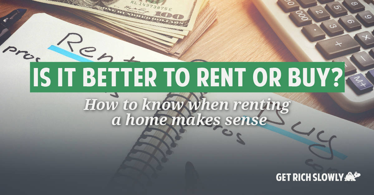 Is it better to rent or buy a home? ~ Get Rich Slowly