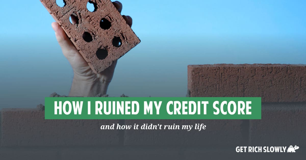 How I ruined my credit score, and how it didn't ruin my life