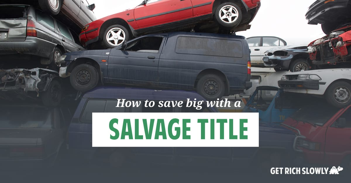 How to save big with a salvage title