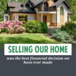 Selling our home was the best financial decision we ever made. A lot of people think you need to own a home to build wealth. It's not always true.