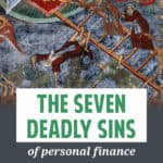 You've probably heard of the seven deadly sins of Christianity. Here's my list of the seven deadly sins of personal finance. These