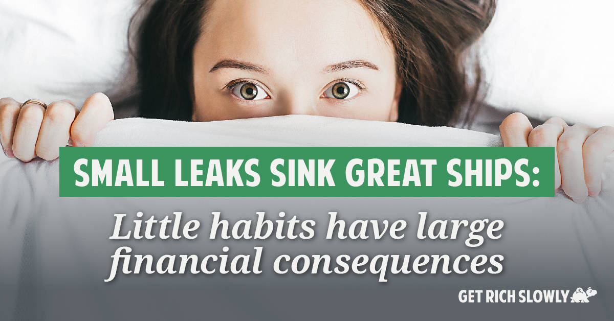 Small leaks sink great ships: How little habits can have large consequences