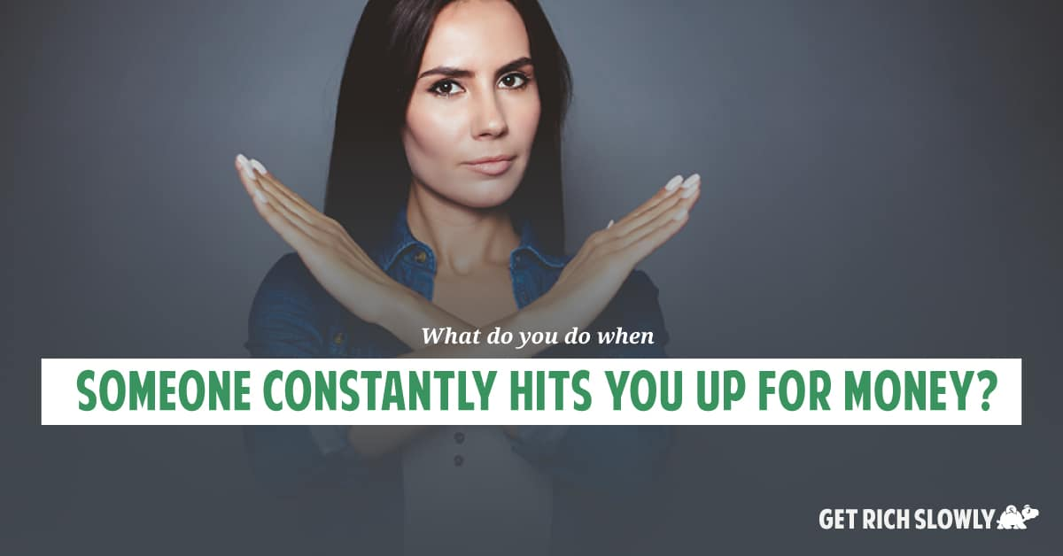 What do you do when someone constantly hits you up for money?