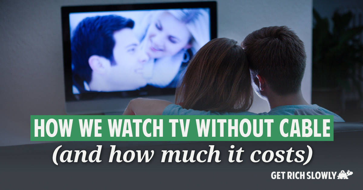 How we watch TV without cable (and how much it costs)