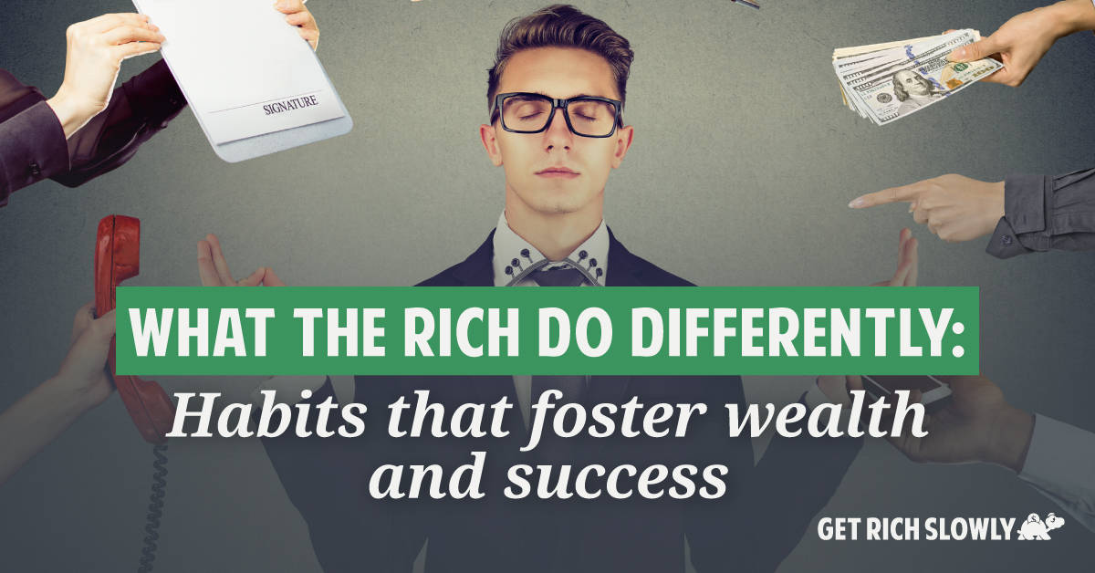 What the rich do differently: Habits that foster wealth and success