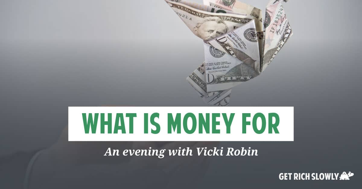 What is money for? An evening with Vicki Robin