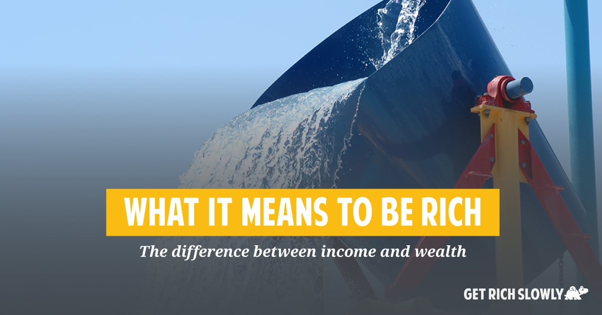 What it means to be rich: The difference between income and wealth