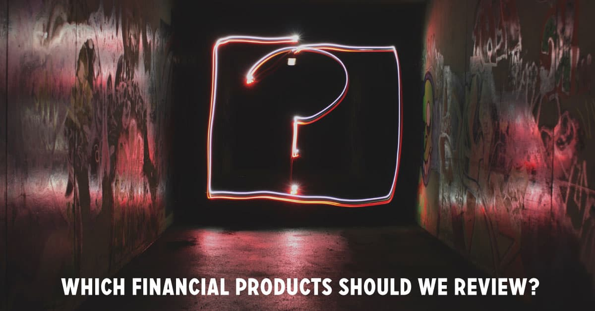Which financial apps, products, and services should we review?